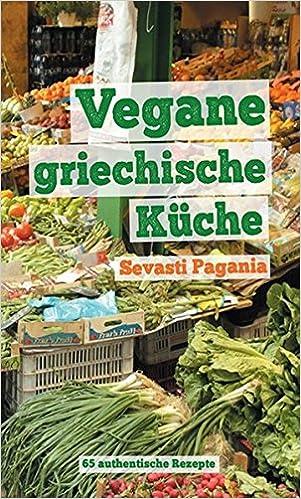 Vegane griechische Küche: 65 authentische Rezepte: Amazon.de ...