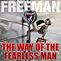 The Way of the Fearless Man: Getting the Life You Really Want Audiobook by  PUA Freeman Narrated by  PUA Freeman