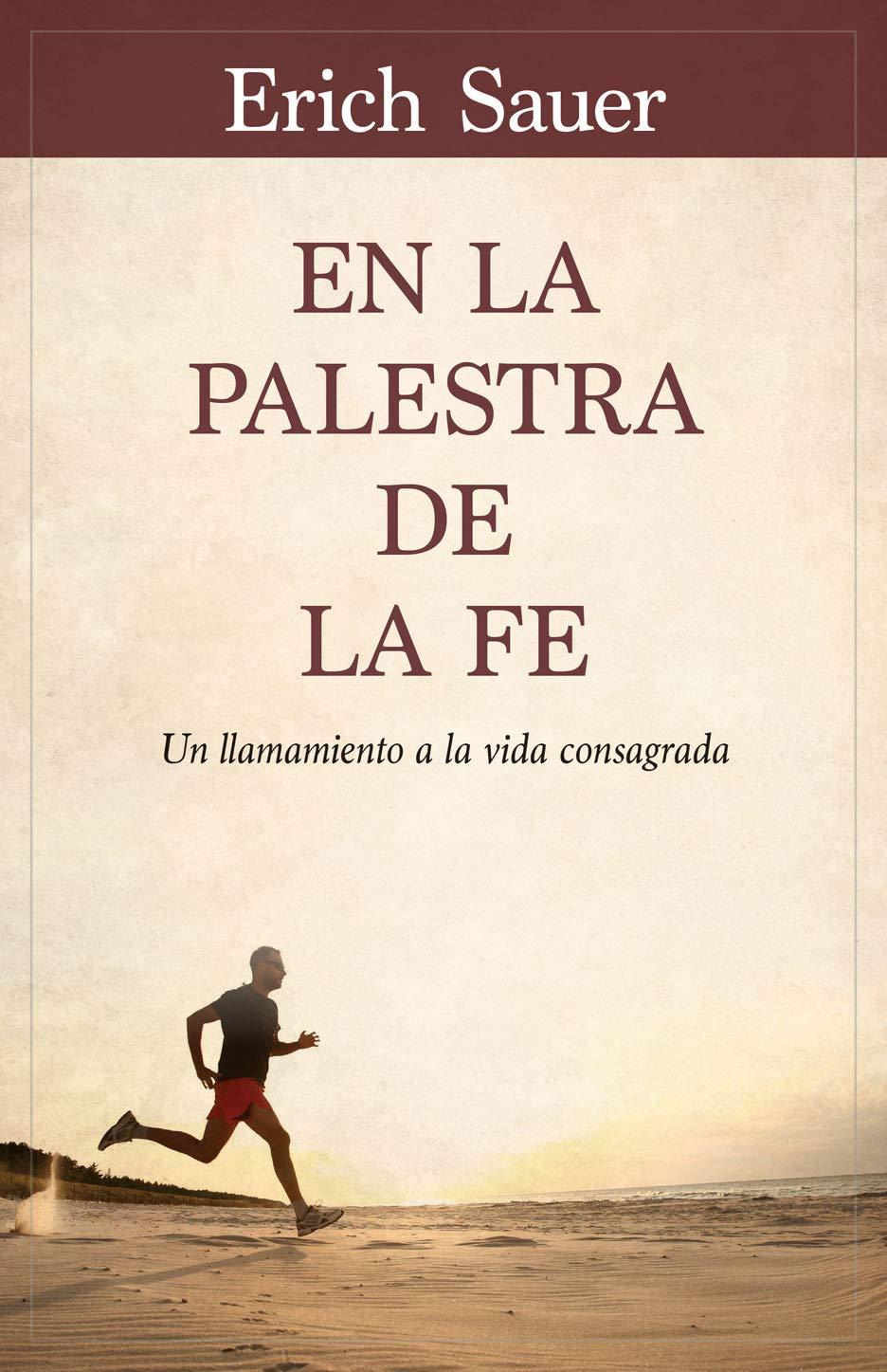 En La Palestra de la Fe: Un Llamamiento a la Vida Consagrada: Amazon.es: Sauer, Erich: Libros