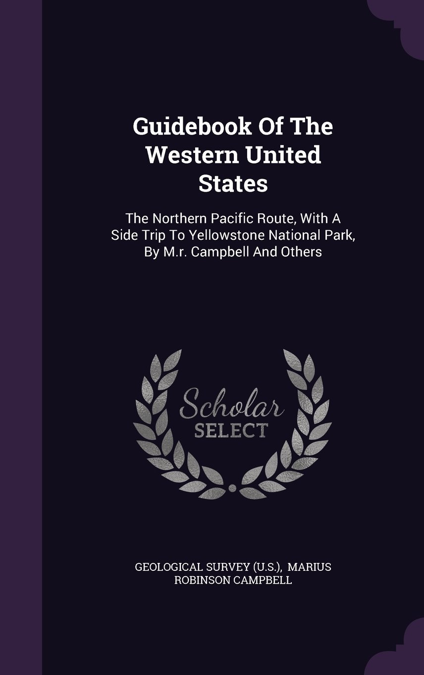 Download Guidebook Of The Western United States: The Northern Pacific Route, With A Side Trip To Yellowstone National Park, By M.r. Campbell And Others pdf