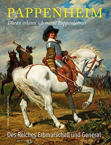 Pappenheim - Daran erkenn´ ich meine Pappenheimer: Gottfried Heinrich zu Pappenheim - Des Reiches Erbmarschall und General (stekos historische bibliothek)