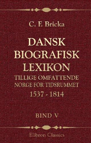 Dansk biografisk lexikon, tillige omfattende Norge for tidsrummet 1537 - 1814: Bind 5. Faaborg - Gersdorff (Danish Edition) pdf