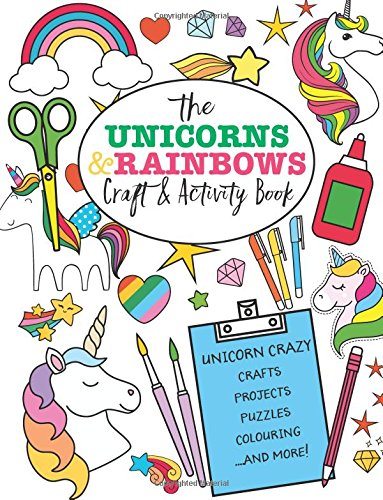 The Unicorns And Rainbows Craft & Activity Book: Unicorn Crazy Crafts, Projects, Puzzles, Colouring and More! 3