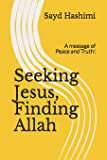 Seeking Jesus, Finding Allah: A message of Peace and Truth!