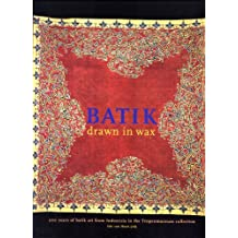 Batik -- Drawn in Wax: 200 Years of Batik Art from Indonesia in the Tropenmuseum Collection