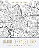 Dijon (France) Trip Journal: Lined Travel Journal/Diary/Notebook With Dijon (France) Map Cover Art