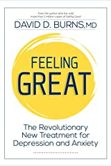 Feeling Great: The Revolutionary New Treatment for Depression and Anxiety Kindle Edition