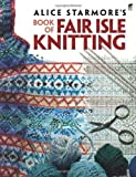 Alice Starmore's Book of Fair Isle Knitting by Alice Starmore front cover
