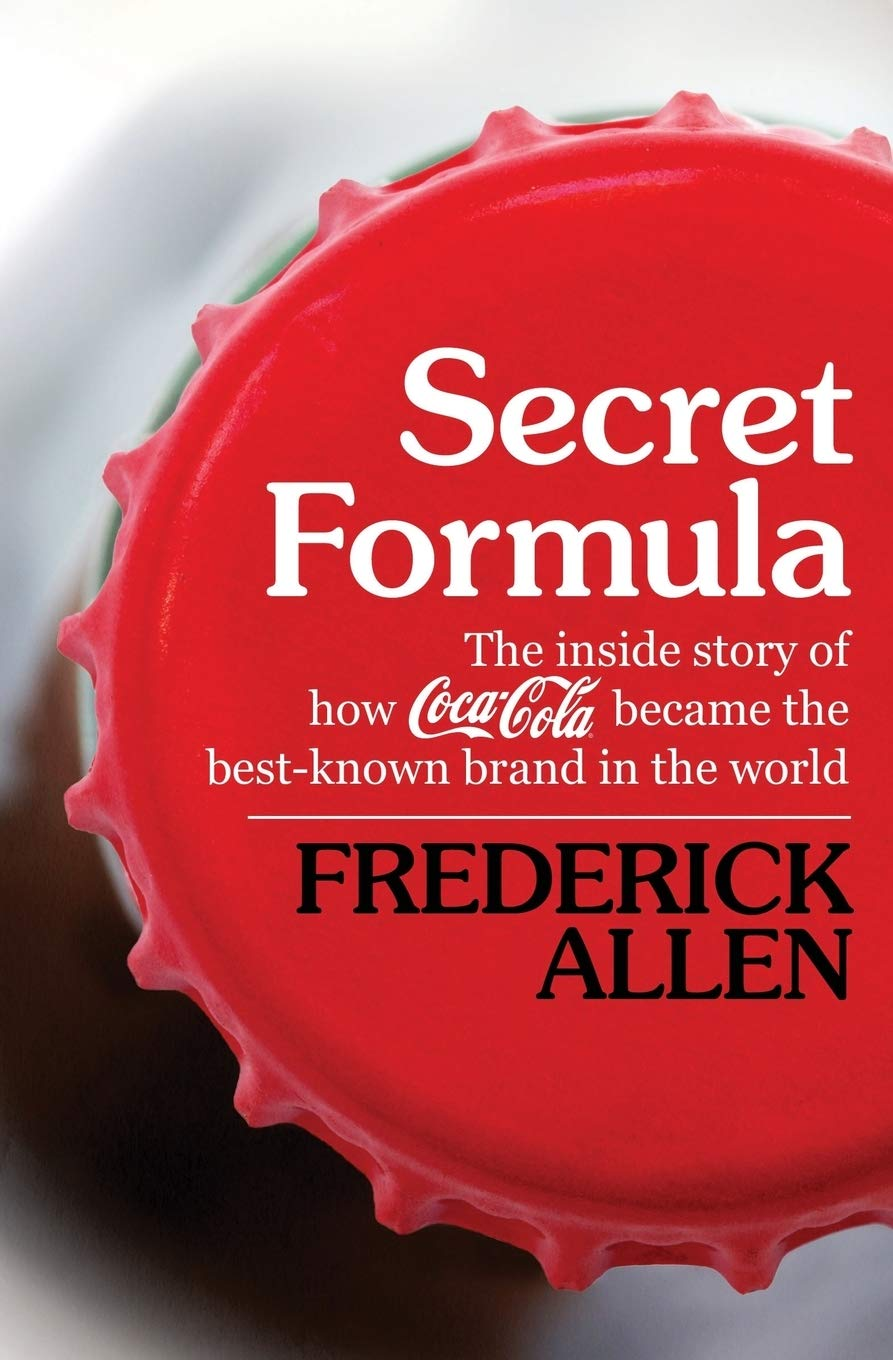 Secret Formula: The Inside Story of How Coca-Cola Became the Best-Known Brand in the World: Amazon.es: Allen, Frederick: Libros en idiomas extranjeros