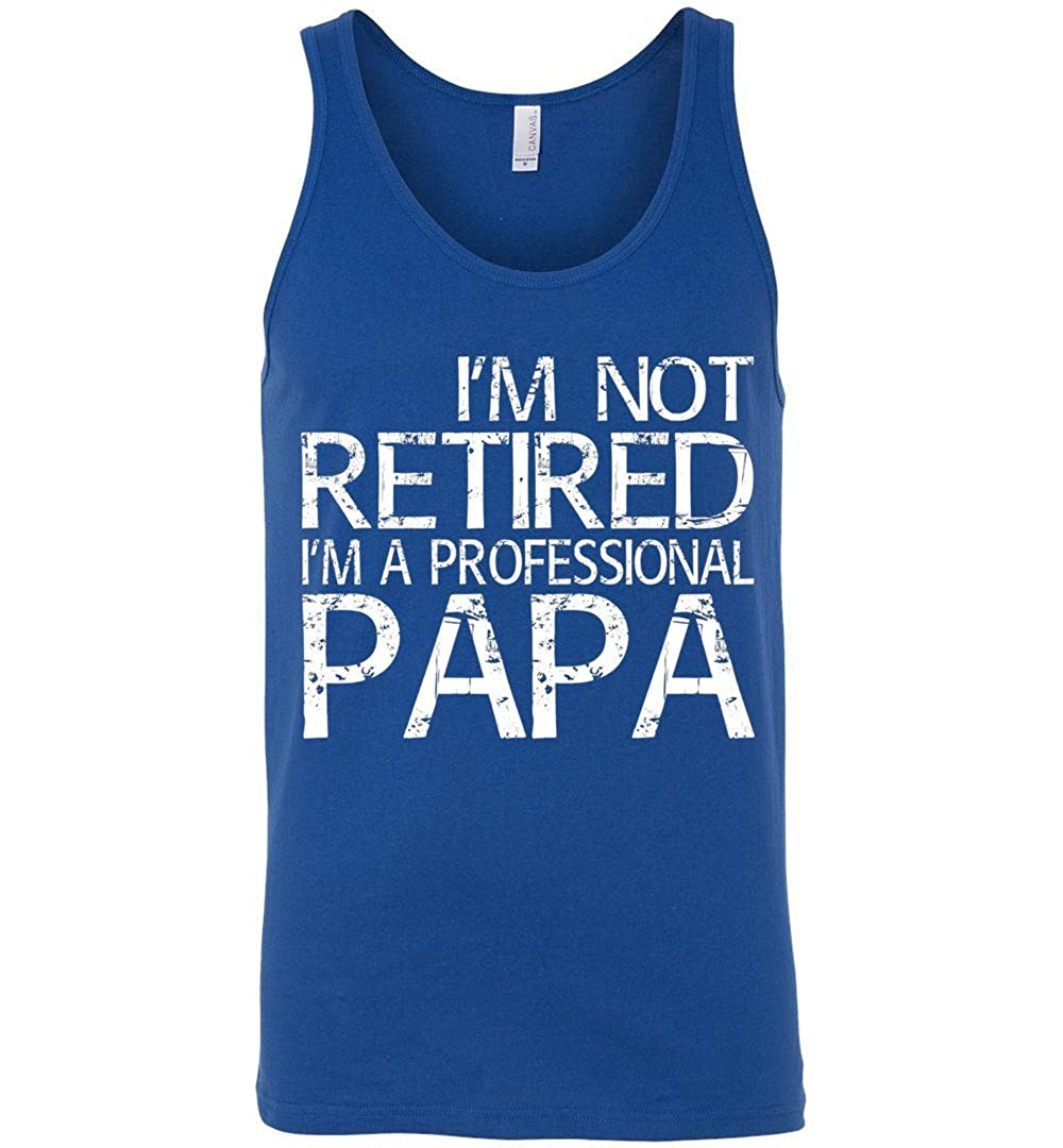 Im Not Retired Im A Professional Papa Tank Top