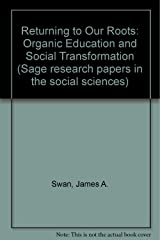 Returning to our roots: Organic education and social transformation (Sage research papers in the social sciences ; ser. no. 90-022 : Human ecology) Paperback