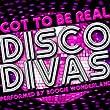 Got to Be Real: Disco Divas