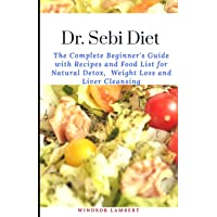 DR. SEBI DIET: The Complete Beginner's Guide with Recipes and Food List for Natural...