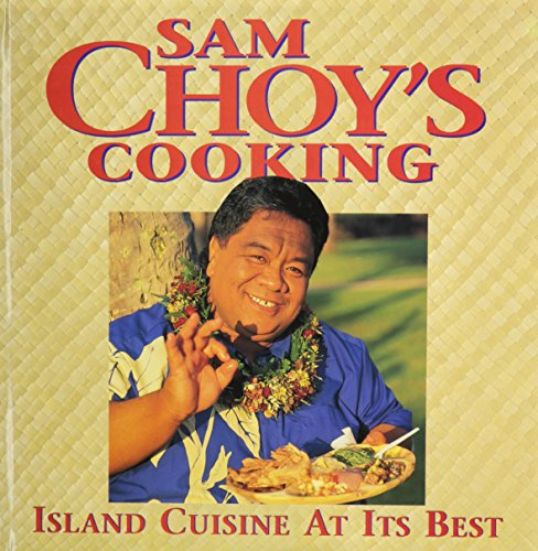Sam Choy's Cooking: Island Cuisine at Its Best by Sam Choy, Catherine K. Enomoto