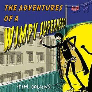 The Adventures of a Wimpy Superhero Audiobook
