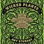 Wicked Plants: The Weed That Killed Lincoln's Mother and Other Botanical Atrocities | Amy Stewart