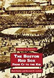 The Boston Red Sox, from Cy to the Kid, Mark Rucker and Bernard M. Corbett, 0738511536