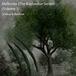 Melkorka: The Kaelandur Series, Volume 1 | Joshua Robertson