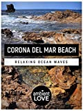 Corona Del Mar Beach: Relaxing Ocean Waves