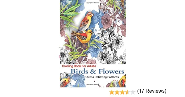 Amazon Coloring Books For Adults Birds And Flowers Stress Relieving Patterns Adult Volume 1 9781517238858