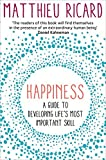 By Matthieu Ricard Happiness: A Guide to Developing Life's Most Important Skill [Paperback]