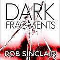Dark Fragments Audiobook by Rob Sinclair Narrated by Matt Bates