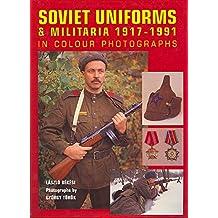 Soviet Uniforms & Militaria 1917 - 1991 in Colour Photographs