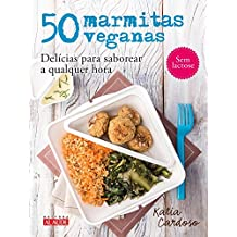 50 marmitas veganas: Delícias para saborear a qualquer hora
