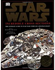 Incredible Cross-Sections of Star Wars, Episodes IV, V & VI: The Ultimate Guide to Star Wars Vehicles and Spacecraft