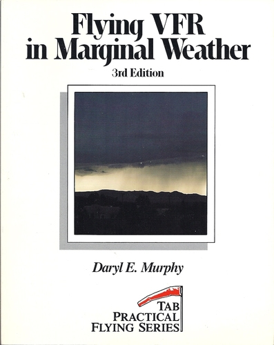 Flying Vfr in Marginal Weather (Practical Flying Series) Daryl E. Murphy