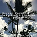 Building a Financial Fortress: Getting Started in Real Estate Investing, Building a Financial Fortress, Book 1 | Nick Reichert