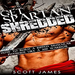Get Spartan Shredded: How to Build a Muscular Ripped Physique Like a 300 Warrior Audiobook