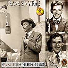 Frank Sinatra: Up Close and Personal Speech by Geoffrey Giuliano Narrated by Geoffrey Giuliano