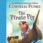The Pirate Pig | Cornelia Funke,Oliver Latsch - translator