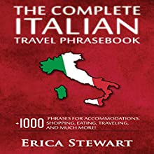 The Complete Italian Travel Phrasebook: +1000 Phrases for Accommodations, Shopping, Eating, Traveling, and Much More! | Livre audio Auteur(s) : Erica Stewart Narrateur(s) : Edoardo Camponeschi