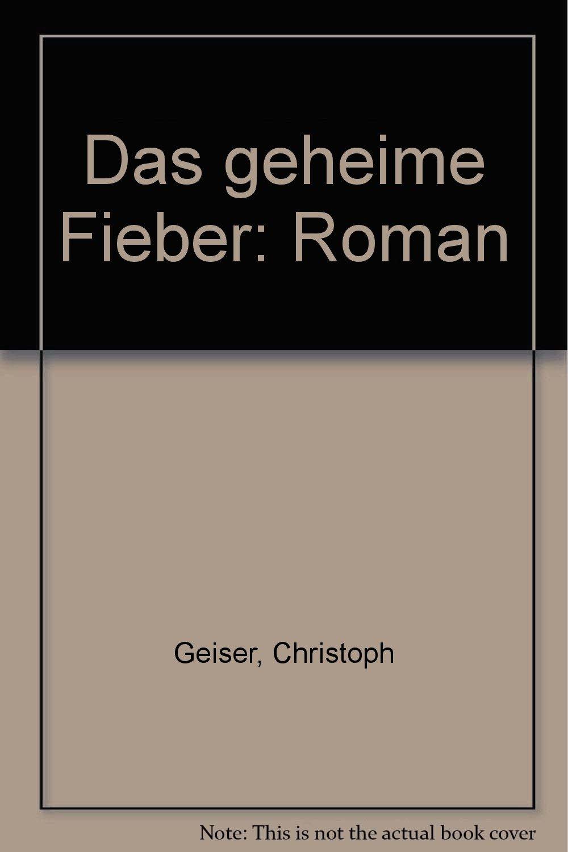 Das geheime Fieber: Roman