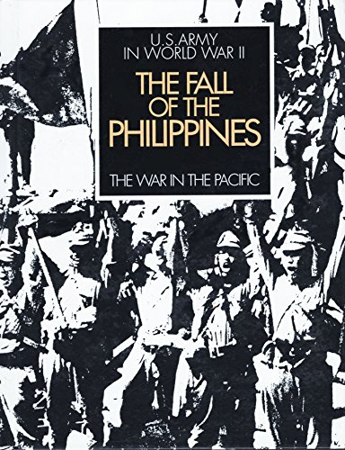 The Fall of the Philippines: U.S. Army in World War II, The War in the Pacific (50th Anniversary Commemorative Edition)