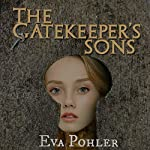 The Gatekeeper's Sons: The Gatekeeper's Saga, Book 1 | Eva Pohler