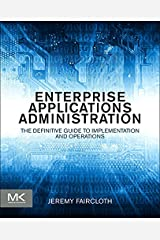 Enterprise Applications Administration: The Definitive Guide to Implementation and Operations Kindle Edition