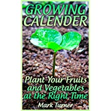 Growing Calender: Plant Your Fruits and Vegetables at the Right Time