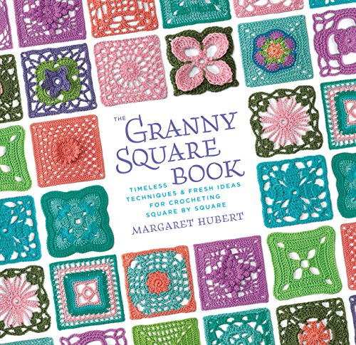 (The Granny Square Book: Timeless Techniques and Fresh Ideas for Crocheting Square by Square)