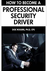 How to Become a Professional Security Driver: Learn the Procedures & Techniques of Becoming an Executive-Bodyguard Driver Kindle Edition