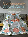 Contemporary Curved Quilts - Curved Piecing Using the Quick Curve Ruler©