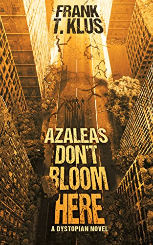 Azaleas Don't Bloom Here: A Dystopian Novel by [Klus, Frank]