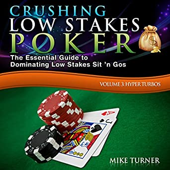 Crushing Low Stakes Poker: The Essential Guide to Dominating Low Stakes Sit n Gos, Volume 3: Hyper Turbos