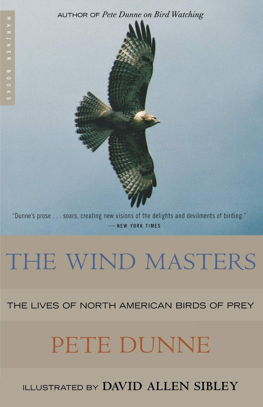The Wind Masters The Lives Of North American Birds Of Prey Dunne Pete Sibley David 0046442340724 Amazon Com Books