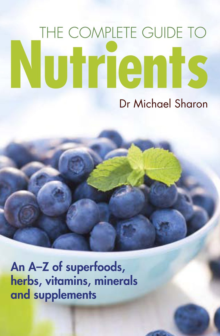 Read Online The Complete Guide to Nutrients: An A-Z of Superfoods, Herbs, Vitamins, Minerals and Supplements pdf