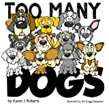 Too Many Dogs!: From too many to just right, teach your kids about responsible pet ownership through these lovable dogs.