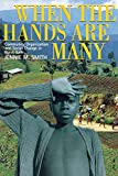 When the Hands Are Many: Community Organization and Social Change in Rural Haiti