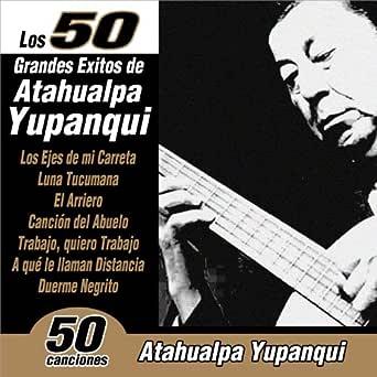 Los 50 Grandes Éxitos de Atahualpa Yupanqui de Atahualpa Yupanqui ...